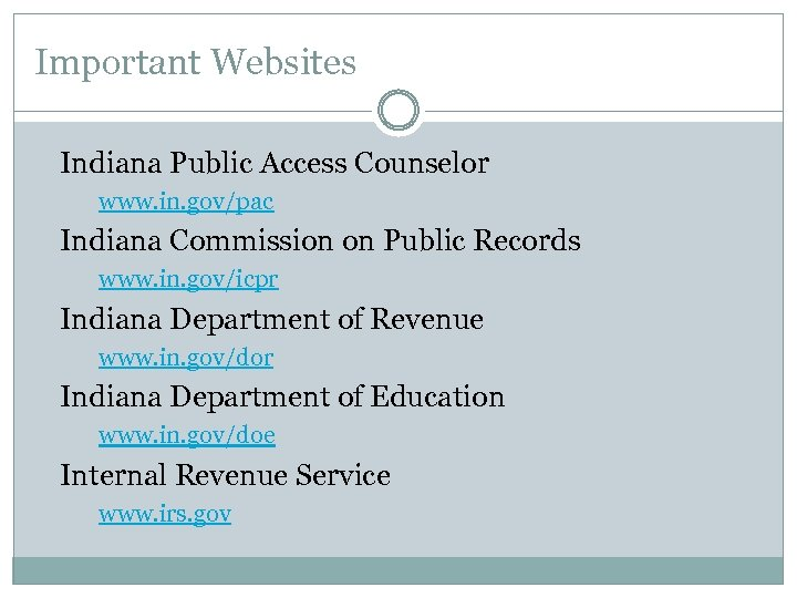 Important Websites Indiana Public Access Counselor www. in. gov/pac Indiana Commission on Public Records