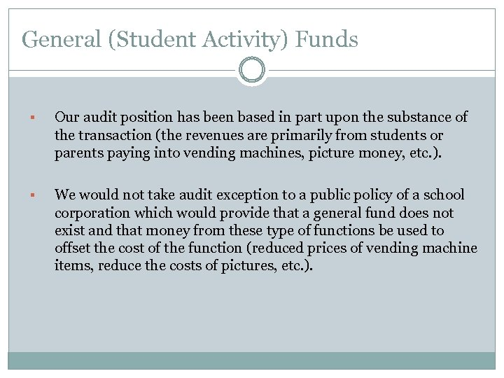 General (Student Activity) Funds § Our audit position has been based in part upon