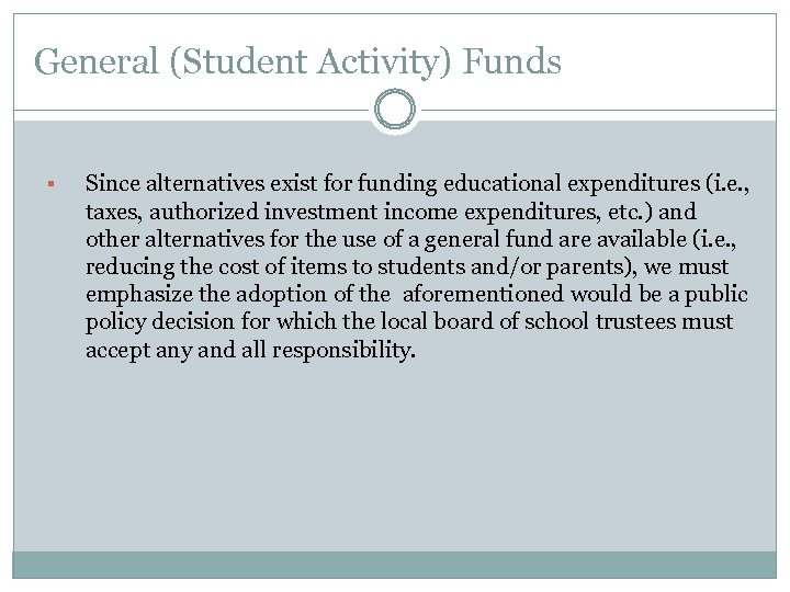 General (Student Activity) Funds § Since alternatives exist for funding educational expenditures (i. e.