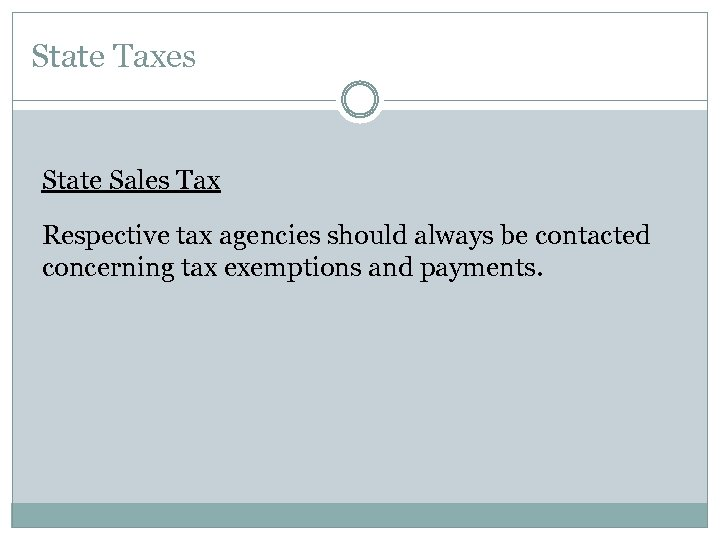 State Taxes State Sales Tax Respective tax agencies should always be contacted concerning tax