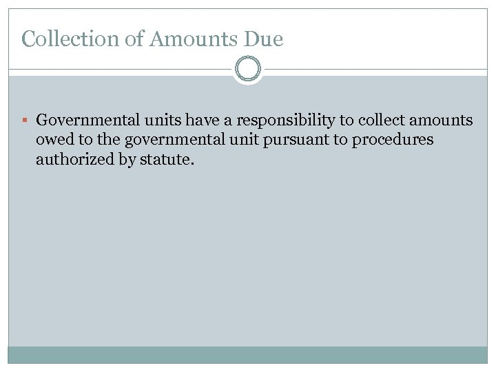 Collection of Amounts Due § Governmental units have a responsibility to collect amounts owed