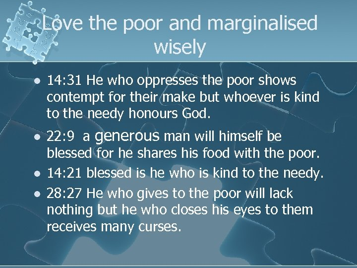Love the poor and marginalised wisely l l 14: 31 He who oppresses the
