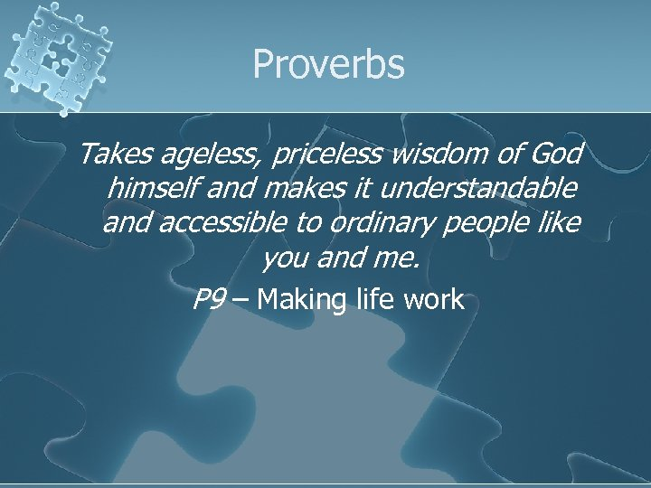 Proverbs Takes ageless, priceless wisdom of God himself and makes it understandable and accessible
