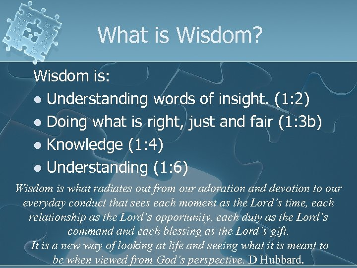 What is Wisdom? Wisdom is: l Understanding words of insight. (1: 2) l Doing