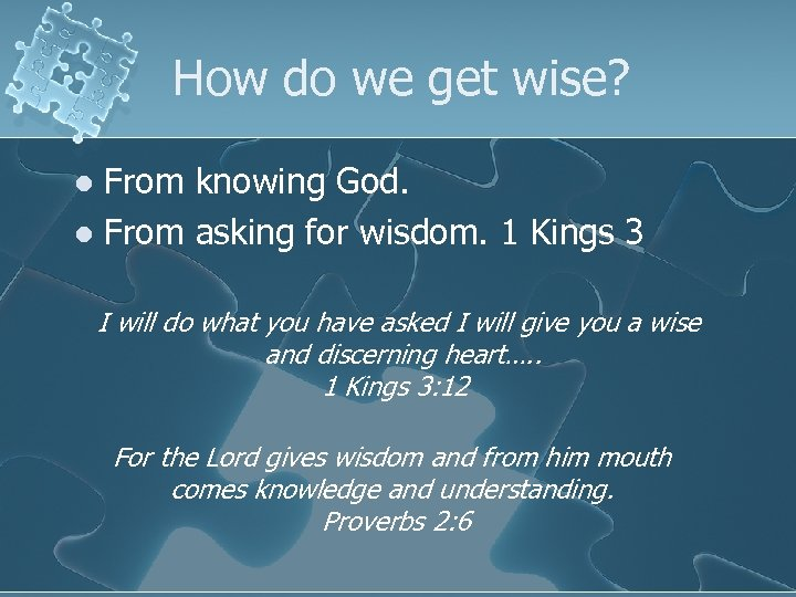 How do we get wise? From knowing God. l From asking for wisdom. 1
