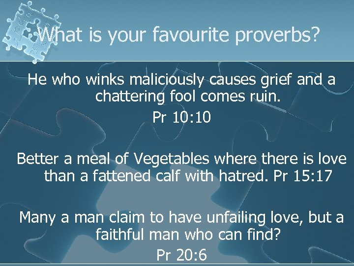 What is your favourite proverbs? He who winks maliciously causes grief and a chattering