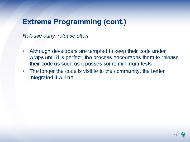 Extreme Programming (cont. ) Release early, release often • Although developers are tempted to