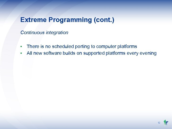 Extreme Programming (cont. ) Continuous integration • There is no scheduled porting to computer