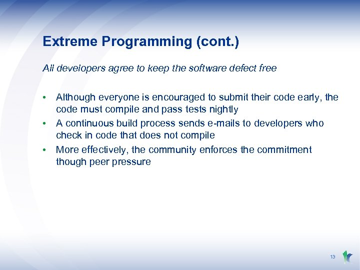 Extreme Programming (cont. ) All developers agree to keep the software defect free •