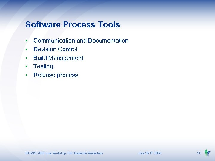 Software Process Tools • • • Communication and Documentation Revision Control Build Management Testing