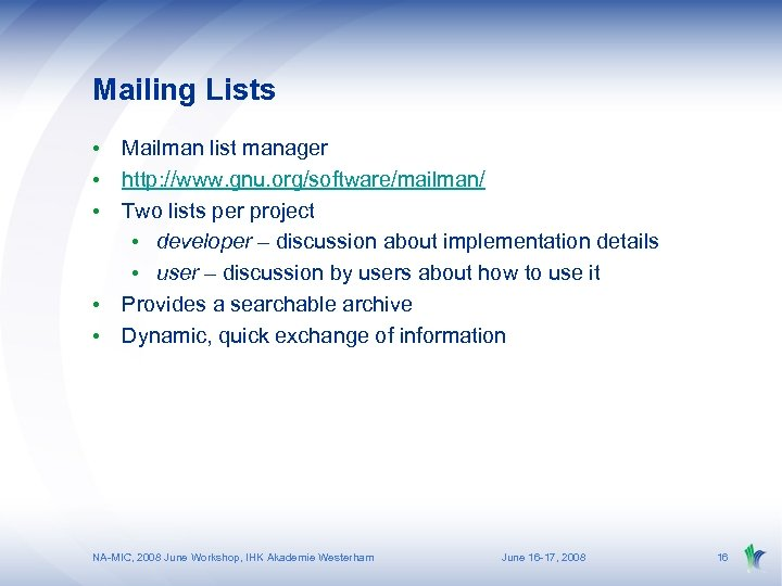 Mailing Lists • Mailman list manager • http: //www. gnu. org/software/mailman/ • Two lists