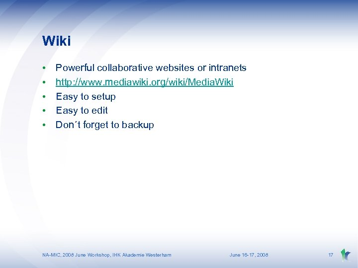 Wiki • • • Powerful collaborative websites or intranets http: //www. mediawiki. org/wiki/Media. Wiki