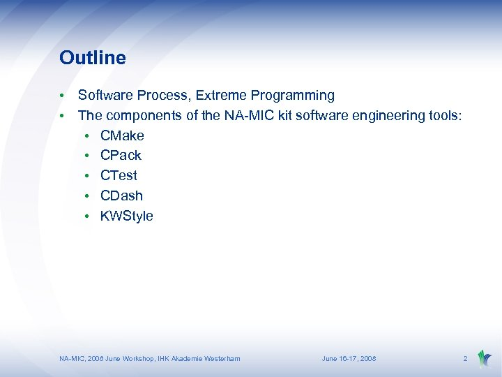 Outline • Software Process, Extreme Programming • The components of the NA-MIC kit software