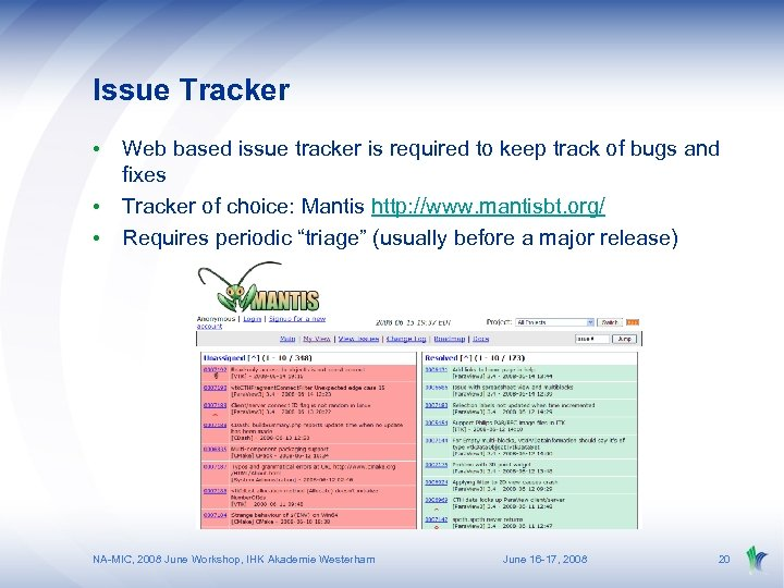 Issue Tracker • Web based issue tracker is required to keep track of bugs