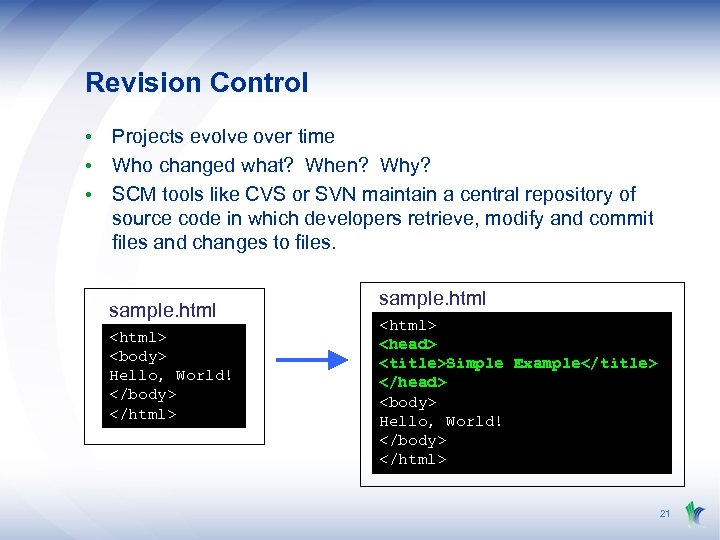 Revision Control • Projects evolve over time • Who changed what? When? Why? •