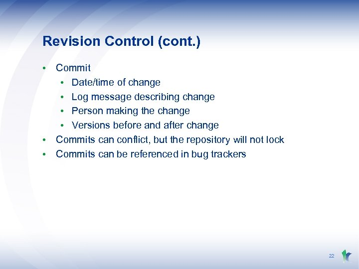 Revision Control (cont. ) • Commit • Date/time of change • Log message describing