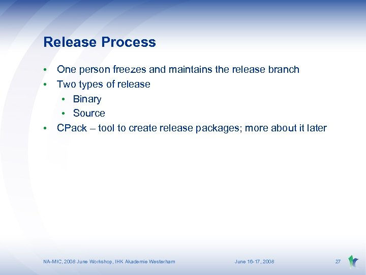 Release Process • One person freezes and maintains the release branch • Two types