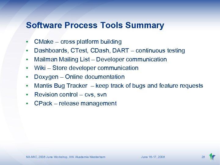 Software Process Tools Summary • • CMake – cross platform building Dashboards, CTest, CDash,