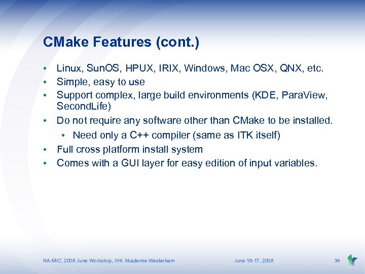 CMake Features (cont. ) • Linux, Sun. OS, HPUX, IRIX, Windows, Mac OSX, QNX,