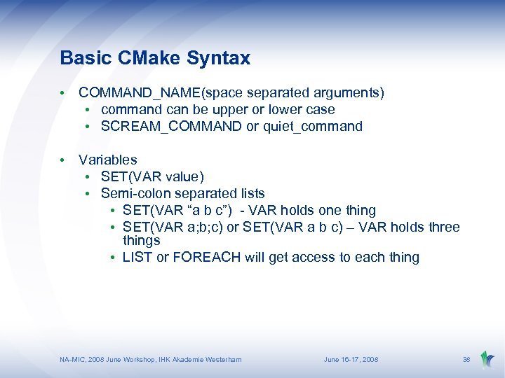 Basic CMake Syntax • COMMAND_NAME(space separated arguments) • command can be upper or lower