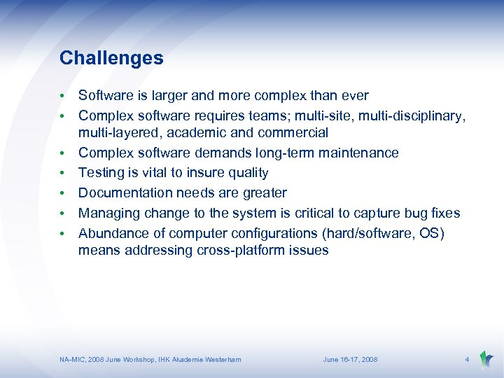 Challenges • Software is larger and more complex than ever • Complex software requires