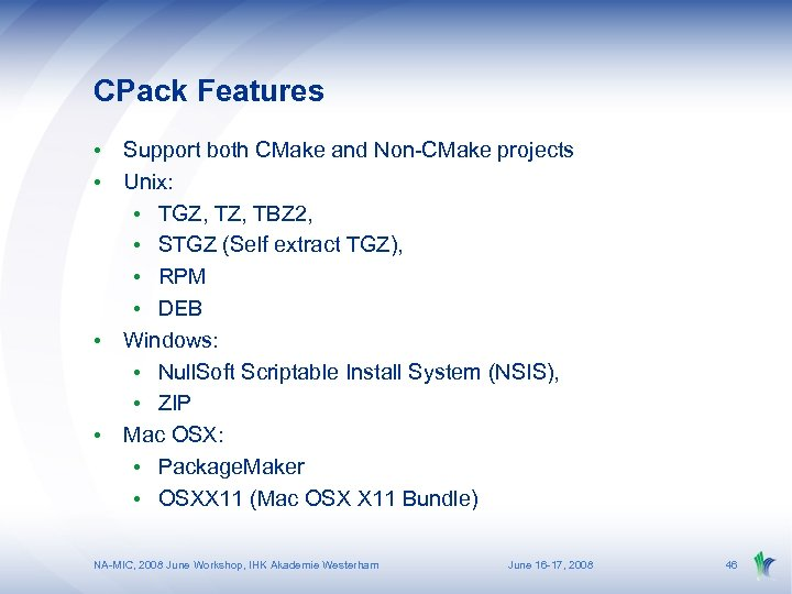CPack Features • Support both CMake and Non-CMake projects • Unix: • TGZ, TBZ