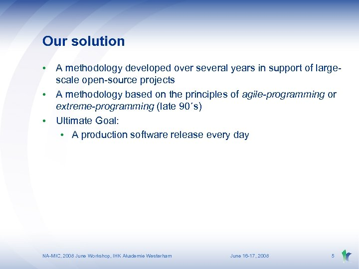 Our solution • A methodology developed over several years in support of largescale open-source