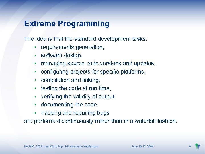 Extreme Programming The idea is that the standard development tasks: • requirements generation, •