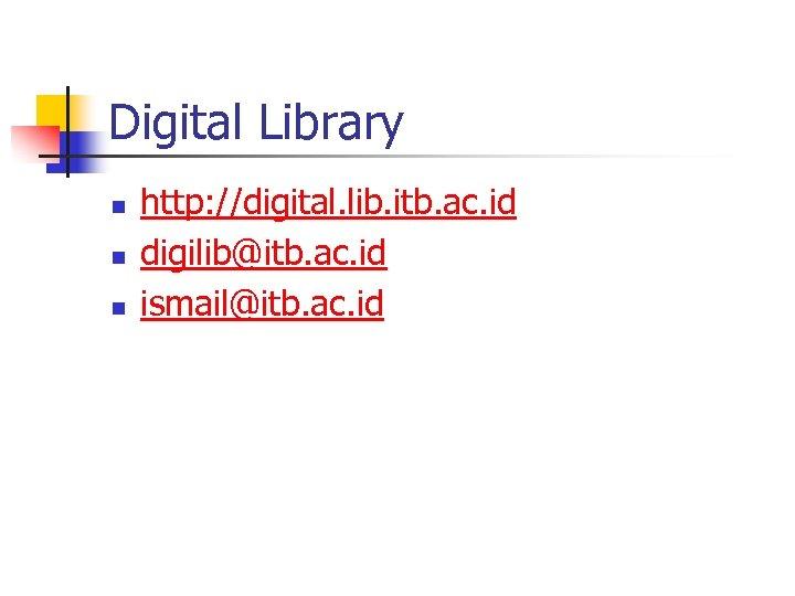Digital Library n n n http: //digital. lib. itb. ac. id digilib@itb. ac. id