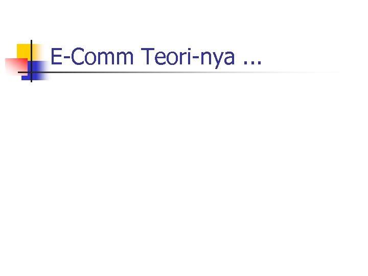 E-Comm Teori-nya. . .