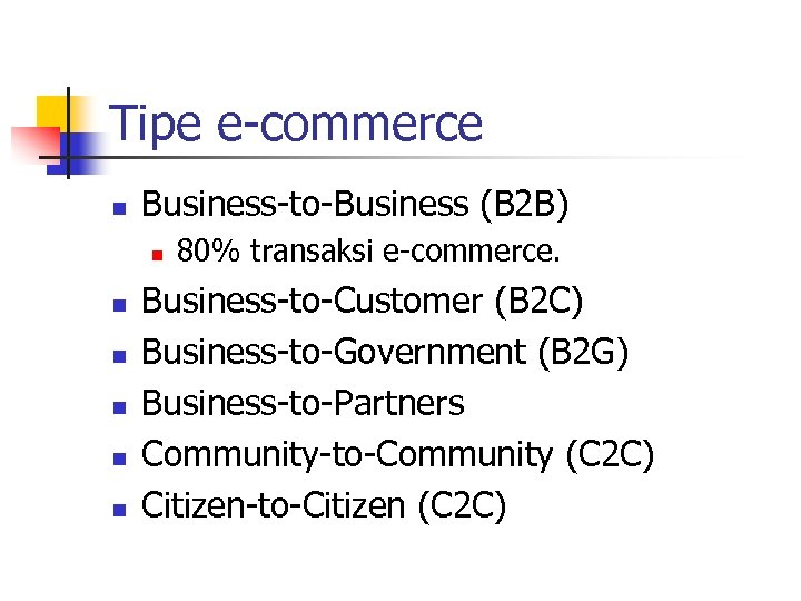Tipe e-commerce n Business-to-Business (B 2 B) n n n 80% transaksi e-commerce. Business-to-Customer