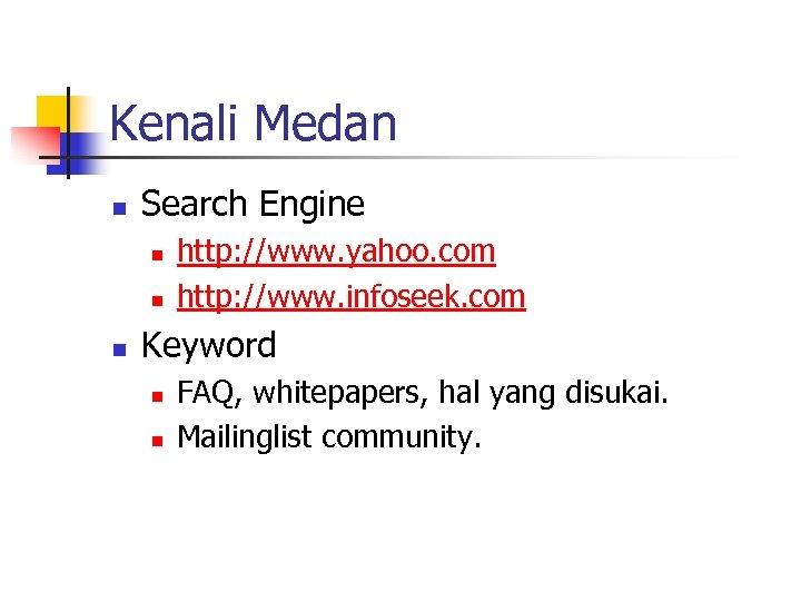 Kenali Medan n Search Engine n n n http: //www. yahoo. com http: //www.