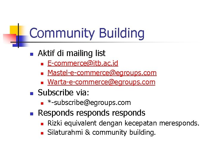 Community Building n Aktif di mailing list n n Subscribe via: n n E-commerce@itb.