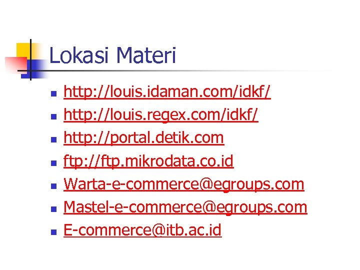 Lokasi Materi n n n n http: //louis. idaman. com/idkf/ http: //louis. regex. com/idkf/