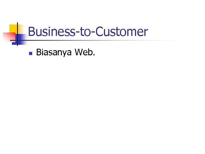Business-to-Customer n Biasanya Web.