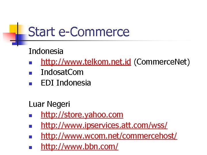 Start e-Commerce Indonesia n http: //www. telkom. net. id (Commerce. Net) n Indosat. Com