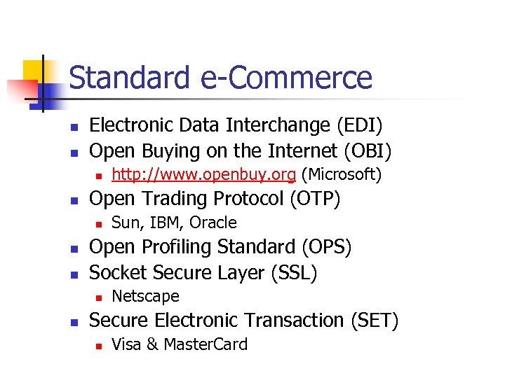 Standard e-Commerce n n Electronic Data Interchange (EDI) Open Buying on the Internet (OBI)