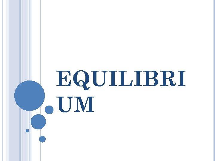EQUILIBRI UM