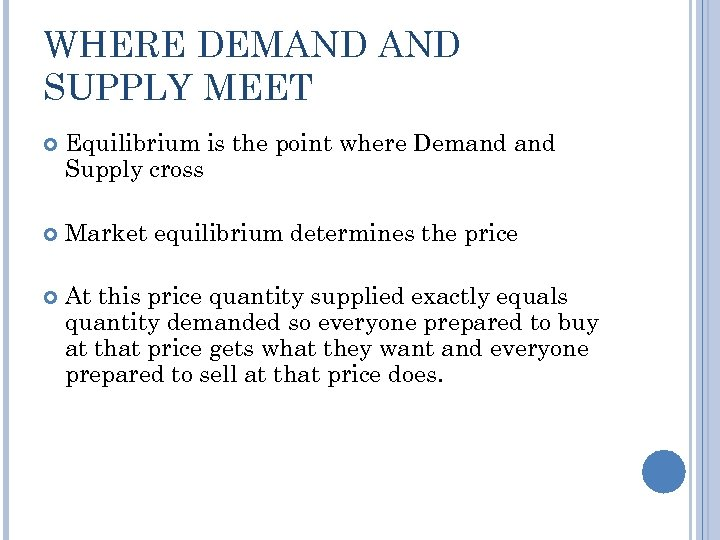 WHERE DEMAND SUPPLY MEET Equilibrium is the point where Demand Supply cross Market equilibrium