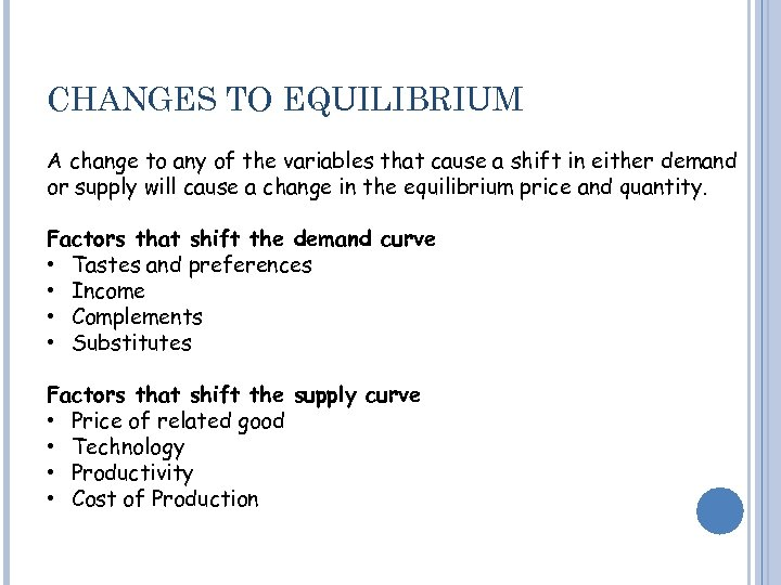 CHANGES TO EQUILIBRIUM A change to any of the variables that cause a shift
