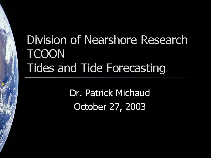 Division of Nearshore Research TCOON Tides and Tide Forecasting Dr. Patrick Michaud October 27,