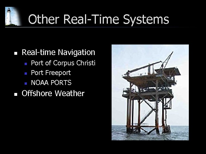 Other Real-Time Systems n Real-time Navigation n n Port of Corpus Christi Port Freeport