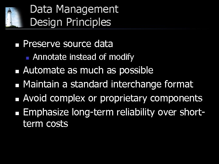 Data Management Design Principles n Preserve source data n n n Annotate instead of