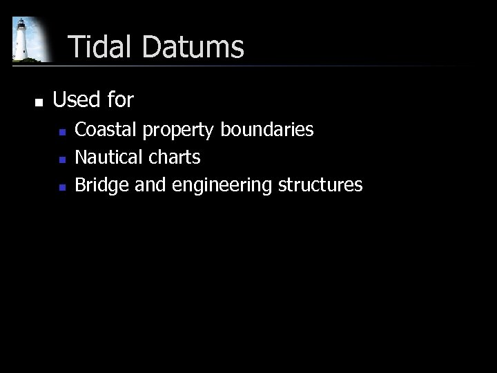 Tidal Datums n Used for n n n Coastal property boundaries Nautical charts Bridge