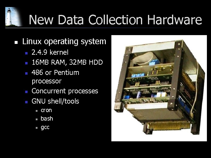New Data Collection Hardware n Linux operating system n n n 2. 4. 9