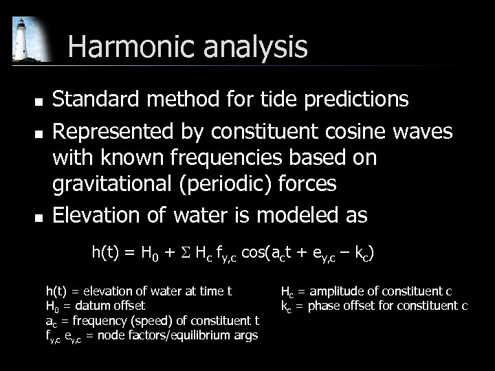 Harmonic analysis n n n Standard method for tide predictions Represented by constituent cosine