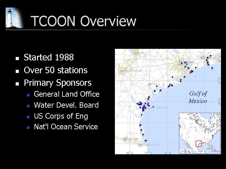 TCOON Overview n n n Started 1988 Over 50 stations Primary Sponsors n n