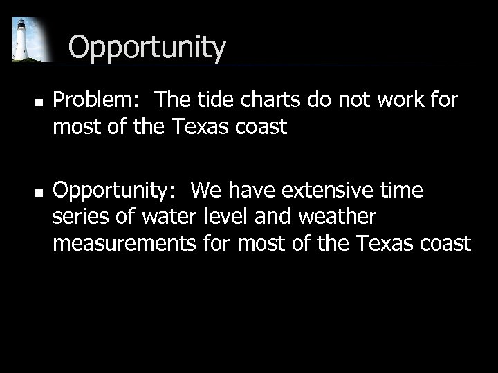 Opportunity n n Problem: The tide charts do not work for most of the