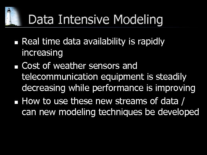 Data Intensive Modeling n n n Real time data availability is rapidly increasing Cost