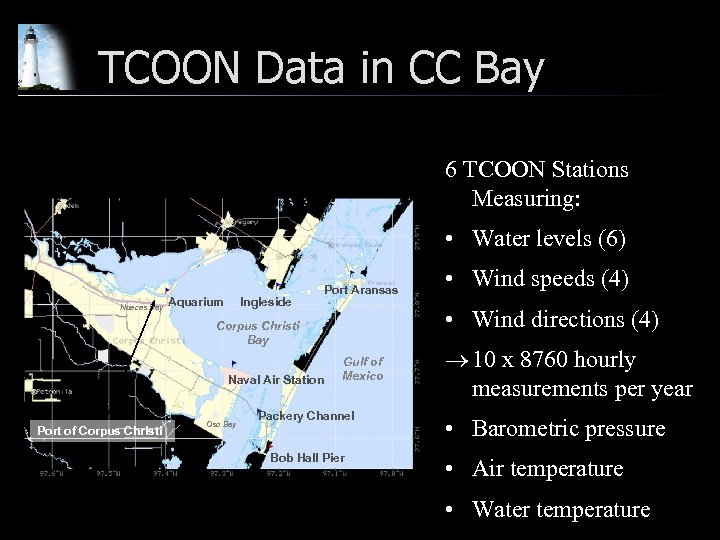 TCOON Data in CC Bay 6 TCOON Stations Measuring: • Water levels (6) Nueces